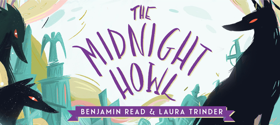 THE MIDNIGHT HOWL by Benjamin Read and Laura Trinder