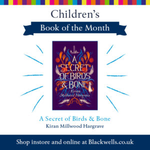 A Secret of Birds & Bone, Blackwell's Children's Book of the Month, Kiran Millwood Hargrave