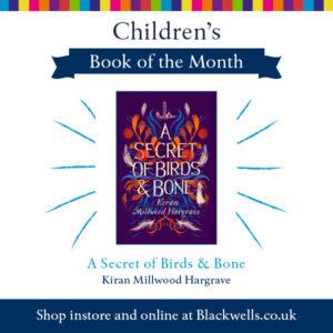 A Secret of Birds & Bone, Blackwell's Children's Book of the Month, Kiran Millwood Hargrave