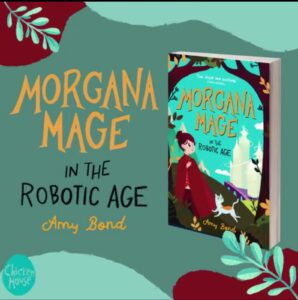 Morgana Mage in the Robotic Age, Amy Bond