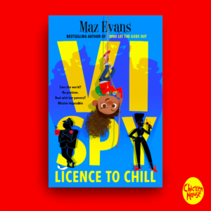 VI SPY: LICENCE TO CHILL, Maz Evans, Chicken House books
