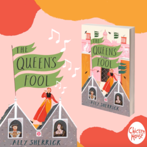 The Queen's Fool, Ally Sherrick, Chicken House Books