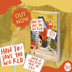 New Reads: April 2021, How To Save The World With A Chicken And An Egg, Emma Shevah, Chicken House Books