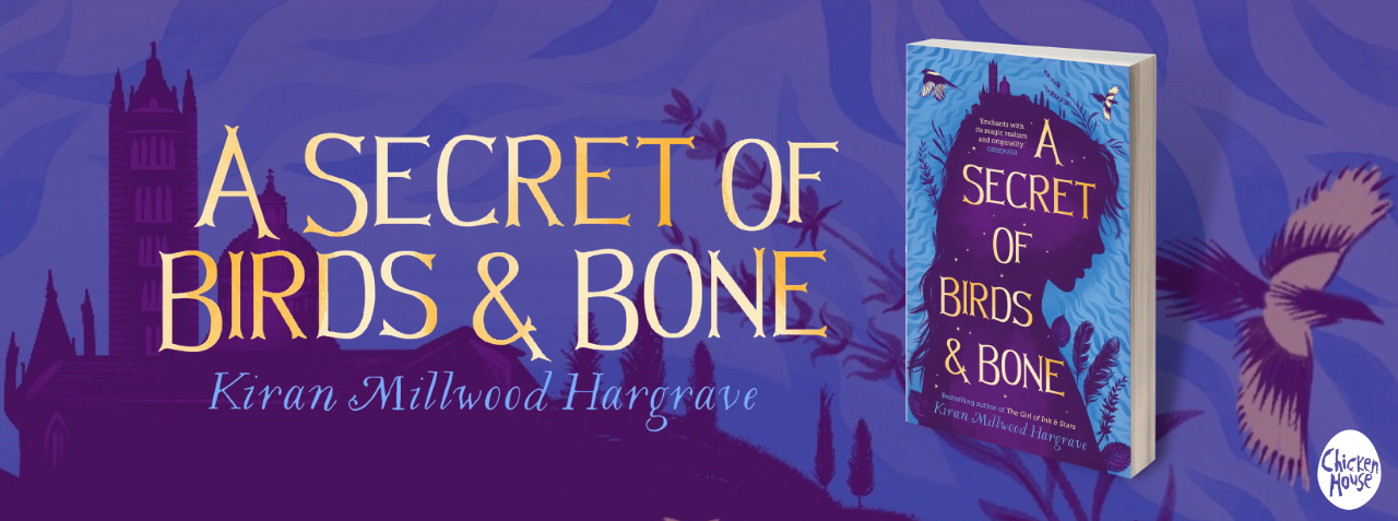 A SECRET OF BIRDS & BONE by Kiran Millwood Hargrave
